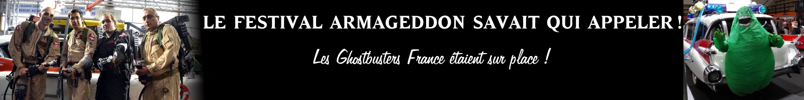 http://www.ghostbusters-france.net/le-festival-armageddon-savait-qui-appeler/